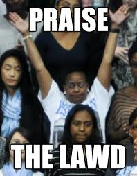 Lawd Meme - praise the lawd weknowmemes generator