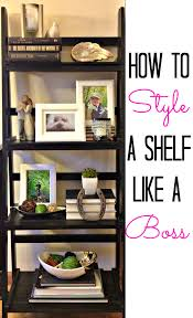 Pottery Barn Ladder Shelf How To Style A Shelf Like A Boss Pedestal Boss And Shelves