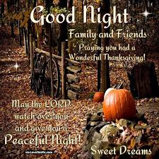 goodnight family and friends pray you had a great thanksgiving