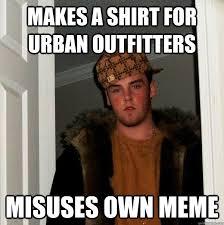 Meme Urban - makes a shirt for urban outfitters misuses own meme scumbag