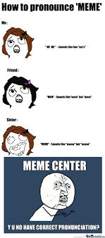 How Do U Pronounce Meme - meme center y u no by pipsy94 meme center