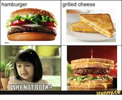 Hamburger Memes - hamburger why not both grilled cheese ifunnycg girl meme on sizzle