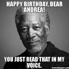 Meme Andrea - happy birthday dear andrea you just read that in my voice meme
