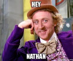 Nathan Meme - hey nathan willy wonka sarcasm meme make a meme