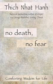 Comforting Poems About Death No Death No Fear By Thich Nhat Hanh