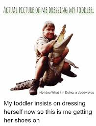 Toddler Meme - actual picture of me dressing my toddler no idea what i m doing a