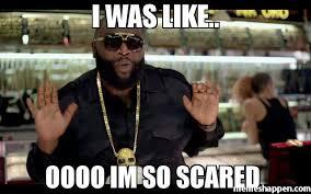 Oooo Meme - i was like oooo im so scared meme rick ross 31558 memeshappen