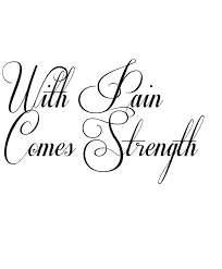 with pain comes strength tattoo in respective font
