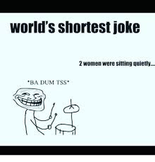 Ba Dum Tss Meme - world s shortest joke 2 women were sitting quietly ba dum tss