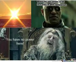 You Have No Power Meme - you have no power sun by condechocolatedoregoanao meme center