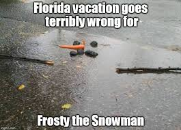 Funny Florida Memes - image tagged in florida frosty snowman snow christmas vacation