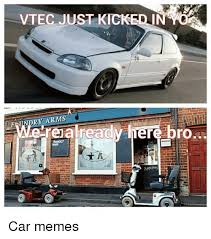 Vtec Meme - vtec just kicked in ry rms realreadiv here bro speciaas car memes