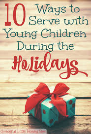 10 ways to serve with young children during the holidays gifts