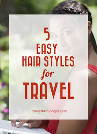 hair styles for vacation 5 easy travel hair styles for your next trip
