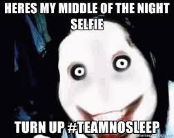 Team No Sleep Meme - heres my middle of the night selfie turn up teamnosleep go to