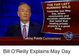 Bill O Reilly Memes - the far left running wild yesterday was may day where communists
