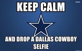 Dallas Cowboys Meme Generator - keep calm and drop a dallas cowboy selfie dallas cowboys meme