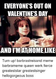 Barbra Streisand Meme - 25 best memes about valentine s day barbra streisand queen