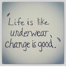 Life Is Good Meme - life is like underwear change is good life meme on me me