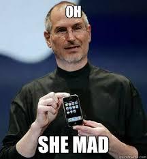 She Mad Meme - oh she mad steve jobs iphone 6 quickmeme
