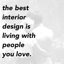 design online quotes the best interior design is living with people you love unknown