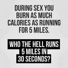 Sex Meme Quotes - during sex you burn as much calories as running