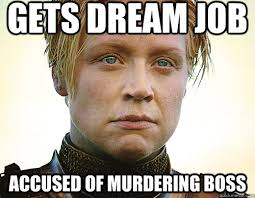 Bad Boss Meme - gets dream job accused of murdering boss bad luck brienne