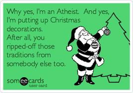 why yes i u0027m an atheist and yes i u0027m putting up christmas