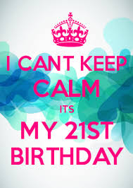 How To Make Keep Calm Memes - i cant keep calm its my 21st birthday 13 more days quotes