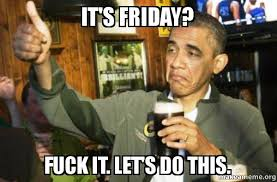Lets Do This Meme - it s friday fuck it let s do this make a meme