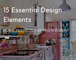 15 essential design elements for a perfectly retro kitchen big chill