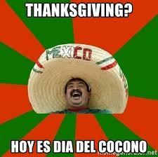 Mexican Thanksgiving Meme - thanksgiving hoy es dia del cocono successful mexican meme