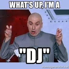 Im A Dj Meme - what s up i m a dj dr evil meme meme generator