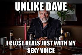 Meme Generator Most Interesting Man - unlike dave i close deals just with my sexy voice the most