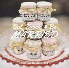 edible wedding favors eat drink and be married a guide to edible wedding favors