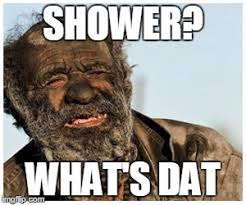 Shower Meme - you need a shower imgflip