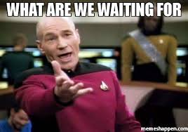 What Are We Meme - what are we waiting for meme picard wtf 43415 memeshappen