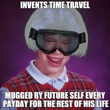 Bad Luck Brian Meme Maker - back to the stupid invents time travel mugged by future self every