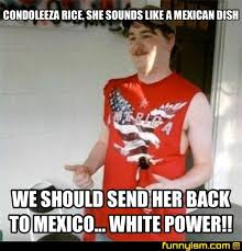 White Power Meme - condoleeza rice she sounds like a mexican dish we should send her