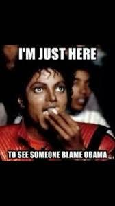 Blame Obama Meme - 22 meme internet i m just here to see someone blame obama