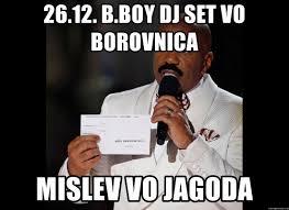 Bboy Meme - 26 12 b boy dj set vo borovnica mislev vo jagoda my bad steve