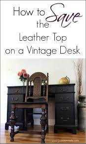 Vintage Desk With Hutch by How To Save The Leather Top On A Vintage Desk By Just The Woods