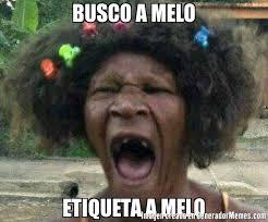 Melo Memes - busco a melo etiqueta a melo meme de qye cukoa imagenes memes