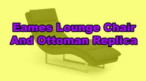 eames lounge chair and ottoman replica youtube