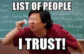 List Of Meme - list of people i trust list of people i trust meme generator