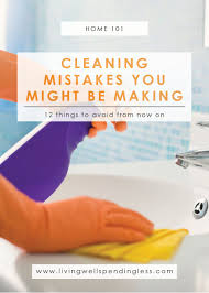 12 cleaning mistakes you might be making smart cleaning tips
