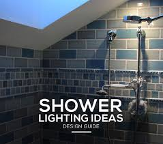Waterproof Shower Light Fixture Shower Lighting Ideas And Fixtures That Will Transform Any