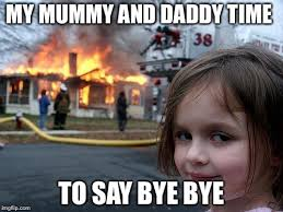 Girl Bye Meme - disaster girl meme imgflip