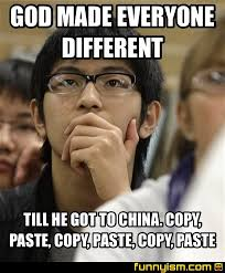 Different Meme - god made everyone different till he got to china copy paste copy