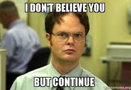 I Don T Believe You Meme - i don t believe you but continue schrute facts dwight schrute